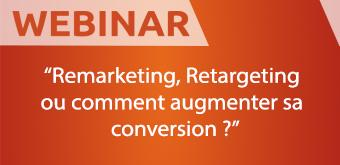 Remarketing, Retargeting ou Comment augmenter sa conversion ?