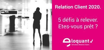 Relation Client 2020 : 5 défis à relever...Êtes-vous prêt ?