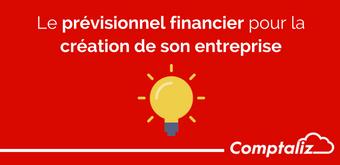 Prévisionnel financier, étape incontournable pour lancer votre projet de création d'entreprise