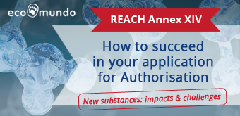 12 new Annex XIV substances: how to succeed in your application for Authorisation under REACH