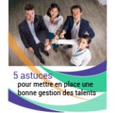 5 astuces pour assurer la rétention des talents