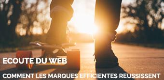 Ecoute du Web : comment les marques efficientes réussissent !