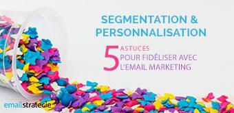 Segmentation & Personnalisation : 5 astuces pour fidéliser avec l'Email Marketing