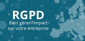 RGPD:  Tout ce qu'il faut savoir pour bien gérer l'impact sur votre entreprise