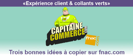 """Experience client et collants verts"" by Capitaine Commerce : Trois bonnes idées à copier sur FNAC.COM"