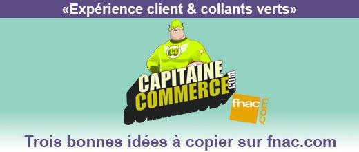 """""""Experience client et collants verts"""" by Capitaine Commerce : Trois bonnes idées à copier sur FNAC.COM"""