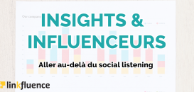 Aller au-delà du social listening : insights & influenceurs