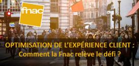 Optimisation de l'expérience client : comment la Fnac relève le défi ?