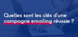 Quelles sont les clés d'une campagne emailing réussie ?