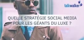 Luxe & Médias sociaux : quelles sont les stratégies efficaces ?