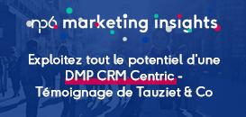 De la collecte à l'activation des data, exploitez le potentiel d'une DMP CRM Centric – témoignage de Tauziet&Co