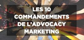 Les 10 commandements de l'Advocacy Marketing !
