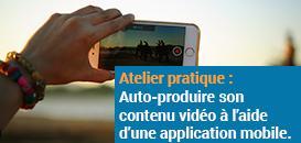 Atelier pratique : auto-produire son contenu vidéo à l'aide d'une application mobile