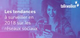 Marketing & réseaux sociaux : les tendances à surveiller en 2018