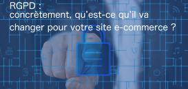 RGPD : concrètement, qu'est-ce qui va changer pour votre site e-commerce ?