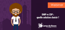 Customer Data Platform (CDP) vs DMP : quelle solution choisir pour les marketers?