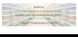 La Grande distribution & Réseaux sociaux : Quelles sont les tendances en 2018 ?