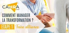 Comment manager la transformation ? Etape 1 : faire alliance
