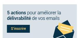 5 actions pour améliorer la délivrabilité de vos emails dès demain