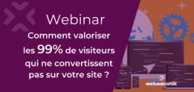 Comment valoriser les 99% de visiteurs qui ne convertissent pas sur votre site ?