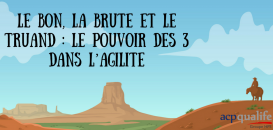 Le bon, la Brute et le Truand : le pouvoir des trois dans l'Agilité