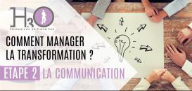 Comment manager la transformation ? Etape 2 : La Communication, Sincérité ou Manipulation ?