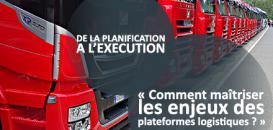 De la planification à l'exécution : comment maîtriser les enjeux des plateformes logistiques ?