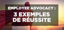 Employee Advocacy : 3 exemples de réussite