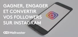 Instagram  : Comment gagner, engager et convertir vos abonnés ?