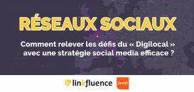 """[RÉSEAUX SOCIAUX] : Comment relever les défis du """"Digilocal"""" avec une stratégie Social Media efficace ?"""