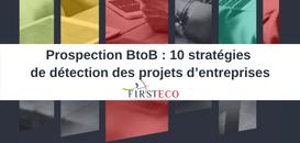 Prospection BtoB : 10 stratégies de détection des projets d'entreprises
