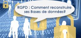RGPD : Comment réussir à reconstruire vos bases de données en toute conformité ?