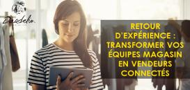 Retour d'expérience : Transformer vos équipes magasin en vendeurs connectés