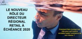 Le nouveau rôle du Directeur Régional Retail à échéance 2020