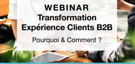 Transformation de l'Expérience Clients BtoB : pourquoi, comment ?