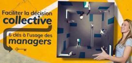 Faciliter la décision collective : 6 clés à l'usage des managers