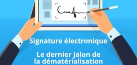 Signature électronique : le dernier jalon de la dématérialisation