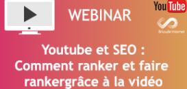 Youtube et SEO : Comment ranker et faire ranker grâce à la vidéo