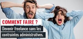 Devenir freelance sans les contraintes administratives, comment faire ?