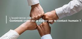 Expérience Client : Comment créer de la valeur par le contact humain ?