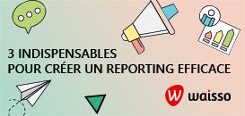 Social Media : 3 indispensables pour créer un reporting efficace
