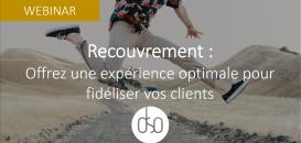 Recouvrement : comment proposer une expérience optimale pour fidéliser vos clients ?