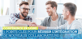 Les 5 clés de succès pour l'intégration de vos nouveaux collaborateurs