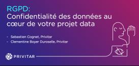 RGPD : Confidentialité des données au cœur de votre projet Data