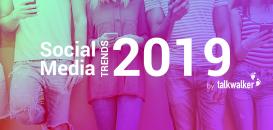 Stratégie digitale et réseaux sociaux : les tendances à surveiller en 2019