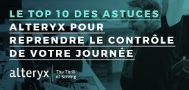 Analyses de données: Le top 10 des astuces Alteryx pour reprendre le contrôle de votre journée