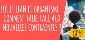 Loi ELAN et urbanisme : comment faire face aux nouvelles contraintes ?