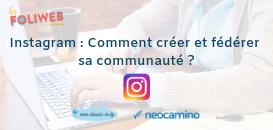 Instagram : Comment créer et fédérer sa communauté ?