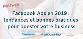 Facebook Ads en 2019 : tendances et bonnes pratiques pour booster votre business