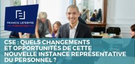 CSE : quels changements et opportunités de cette nouvelle instance représentative du personnel ?